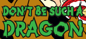 Don't Be Such a Dragon title card