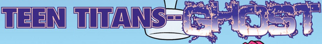 File:Teen Titans--Ghost title card.png