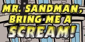 Mr. Sandman, Bring Me a Scream! title card