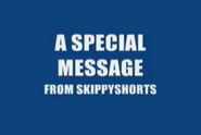 A Special Message From Skippyshorts