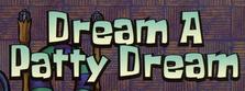 Dream a Patty Dream