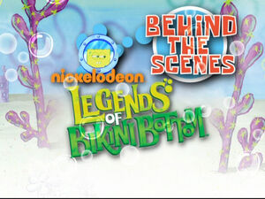Behind the Scenes - Legends of Bikini Bottom