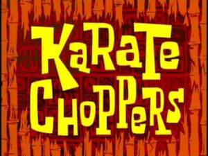 Karate Choppers