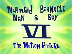 Mermaid Man & Barnacle Boy VI - The Motion Picture
