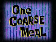 One Coarse Meal