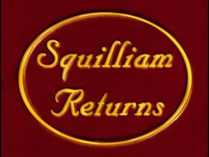 Squilliam Returns