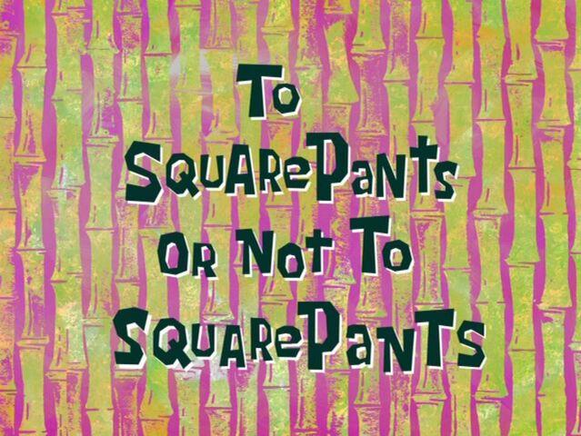 File:To SquarePants or Not to SquarePants.jpg