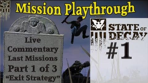 "State of Decay - ""Exit Strategy"" - Live Mission Commentary on the Final 3 Missions Part 1 of 3"