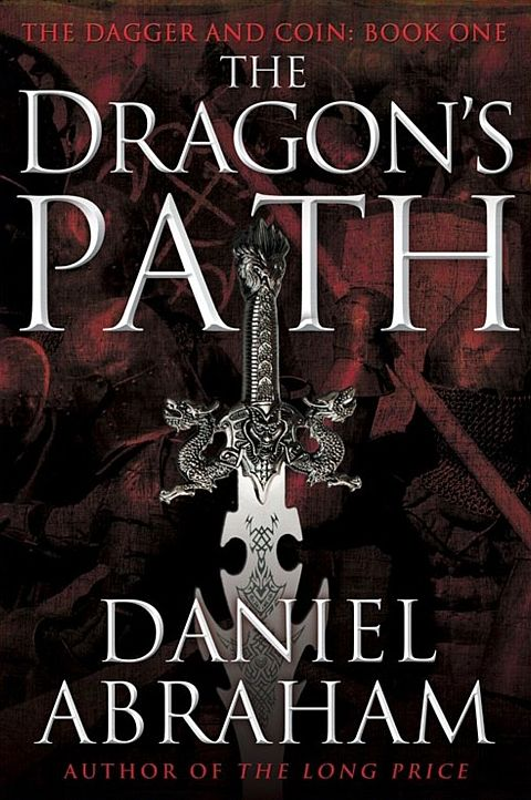 The Dragon's Path (The Dagger and the Coin #1) - Daniel Abraham