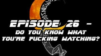 TheMidnightFrogs Podcast Episode 26 - Do You Know What You're Fucking Watching?
