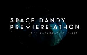Space Dandy Premiere-athon