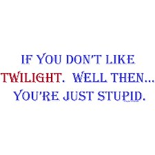 File:If you don't like twilight then your just stupid.jpg