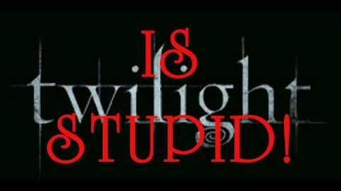 Twilight is Stupid!(in my opinion)