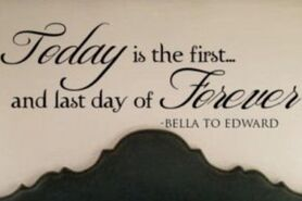 Today is the last day of forever (Bella to Edward)