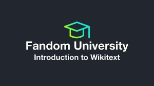 Fandom University - Introduction to Wikitext