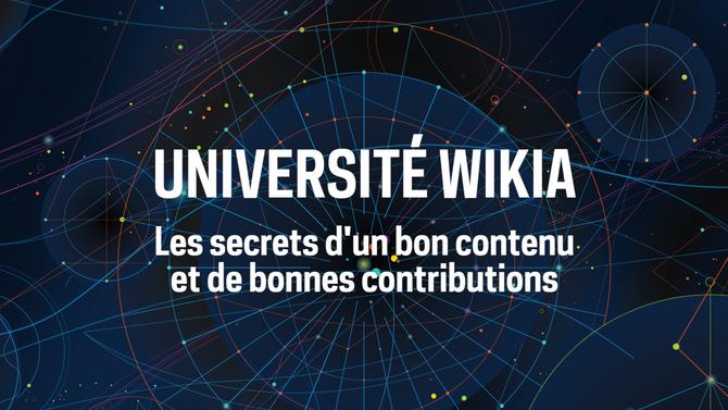 Université Wikia - Les secrets d'un bon contenu et de bonnes contributions