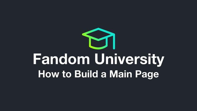 Fandom University - How to Build a Main Page