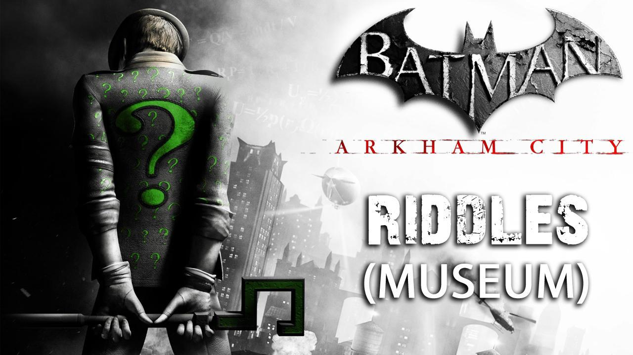 Batman Arkham City - Museum Riddles