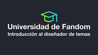 Universidad de Fandom - Introducción al diseñador de temas