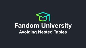 Fandom University - Avoiding Nested Tables