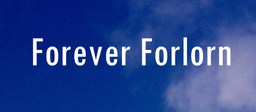"""Image of """"Forever Forlorn"""""""