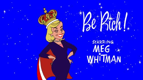 Be Rich starring Meg Whitman