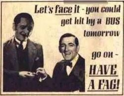 Have a fag!