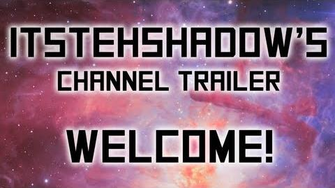 Welcome! ItsTehShadow's Channel Trailer v2