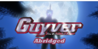 Guyver the BioBoosted Abridged