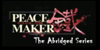 Peace Maker Kurogane Abridged