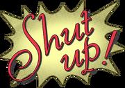 Shutup!