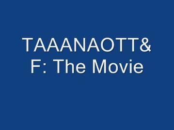 TAAANAOTT&F The Movie 0001