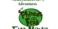 Ackleyattack4427's Adventures of Phineas and Ferb: The Movie