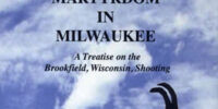 Martyrdom in Milwaukee: A Treatise on the Brookfield, Wisconsin, Shooting