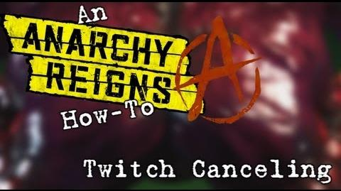 "An Anarchy Reigns How-To- ""Twitch Canceling"""