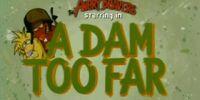 A Dam Too Far
