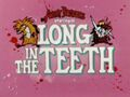 Long in the Teeth title card.jpg