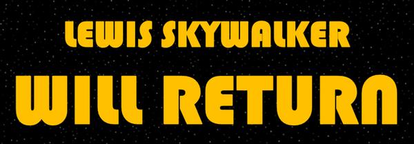 Lewis Skywalker Will Return