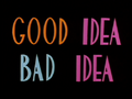 GoodIdeaBadIdea