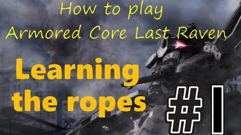 How to play Armored Core Last Raven Ep1- Learning the ropes