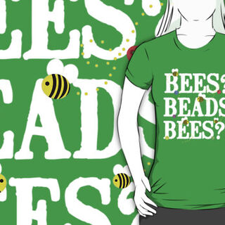 BEES? BEADS BEES?!