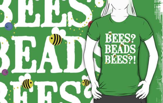 File:BEES? BEADS BEES?! Tee.jpg