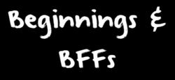 Beginnings & BFFs Title Card