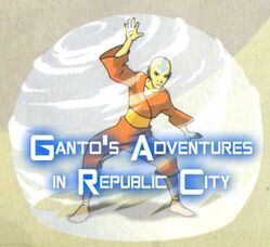 Ganto's adventures in Republic City.