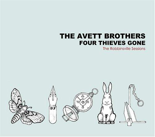 Four Thieves Gone The Robbinsville Sessions The Avett