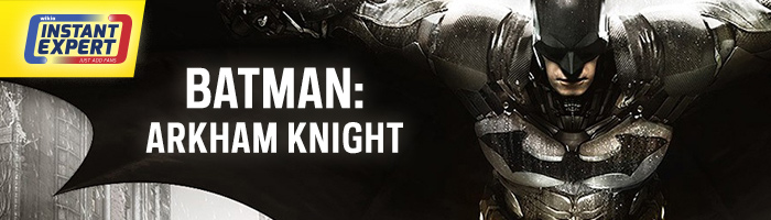 Arkham Knight Instant Expert Blog Header