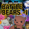 Battle Bears - 1 (Original Game Soundtrack)