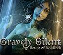Gravely Silent:House of Deadlock