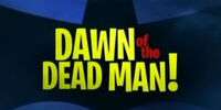Dawn of the Dead Man!