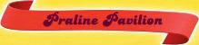 Praline-Pavilion